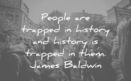 history quotes people trapped them james baldwin wisdom