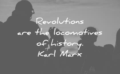 history quotes revolutions locomotives karl marx wisdom
