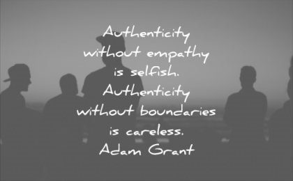 honesty quotes authenticity without empathy selfish boudaries careless adam grant wisdom