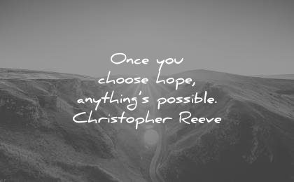hope quotes once you choose anythings possible christopher reeve wisdom