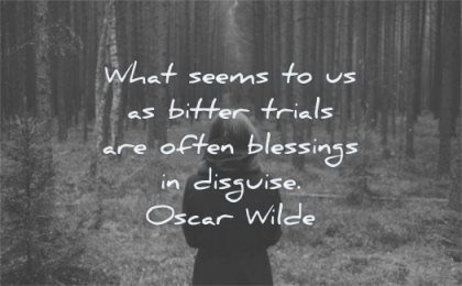 hope quotes what seems bitter trials often blessings disguise oscar wilde wisdom woman forest