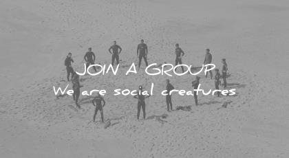 how to learn faster join group are social creatures wisdom quotes