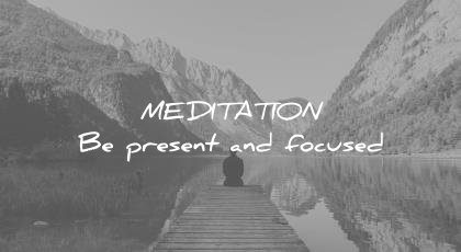 how to learn faster meditation be present focused wisdom quotes