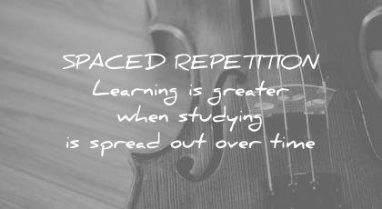 how to learn faster spaced repetition learning greater when studying spread out over time wisdom quotes