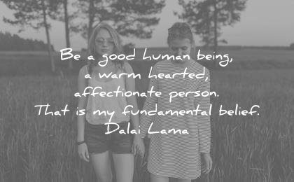 humanity quotes good human being warm hearted affectionate person that fundamental belief dalai lama wisdom
