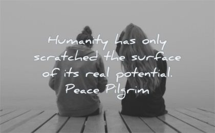 humanity quotes has only scratched surface real potential peace pilgrim wisdom woman friends sitting