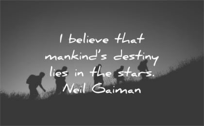 humanity quotes believe mankinds destiny lies stars neil gaiman wisdom silhouette group people hike