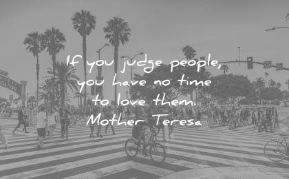 humanity quotes you judge people have time love them mother teresa wisdom