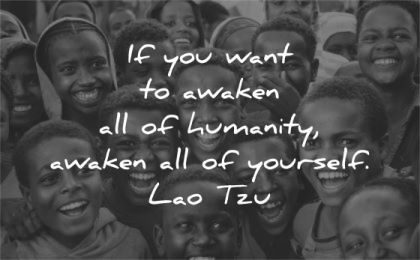 humanity quotes want awaken yourself lao tzu wisdom child smiling