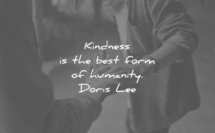 humanity quotes kindness the best form doris lee wisdom