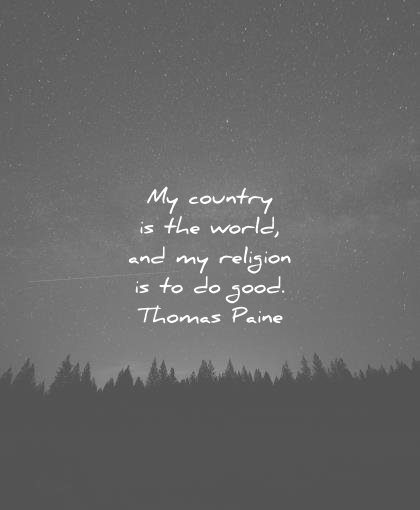 humanity quotes my country is the world religion do good thomas paine wisdom