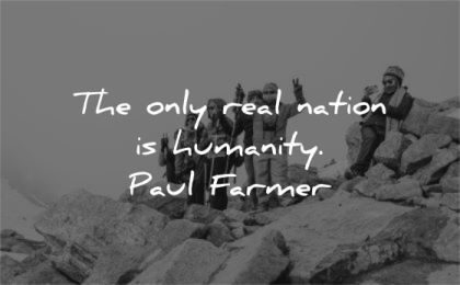 humanity quotes only real nation paul farmer wisdom group humanity