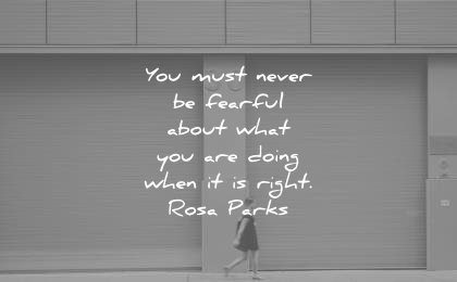 humanity quotes you must never fearful about what are doing when right rosa parks wisdom