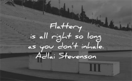 humility quotes flattery right long dont inhale adlai stevenson wisdom podium stadium