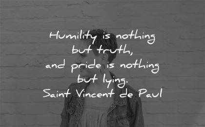 humility quotes nothing truth pride lying saint vincent de paul wisdom woman