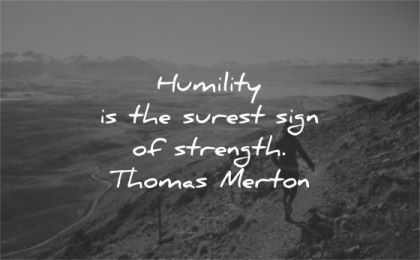 humility quotes surest sign strength thomas merton wisdom nature hike