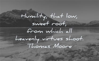 humility quotes that low sweet root which heavenly virtues shoot thomas moore wisdom water nature
