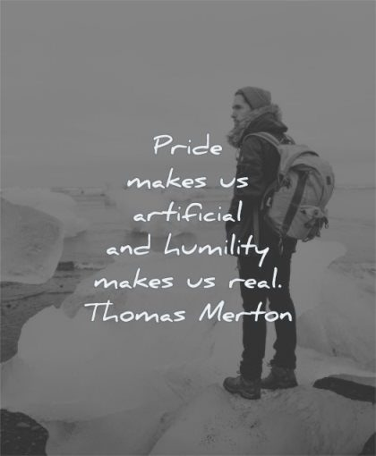 humility quotes pride makes artificial makes real thomas merton wisdom man standing alone winter