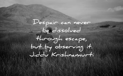 hurt quotes despair dissolved through escape observing jiddu krishnamurti wisdom woman walk fields nature