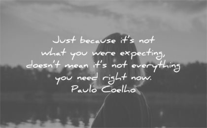 hurt quotes just because what you were expecting doesnt mean everything need right now paulo coelho wisdom