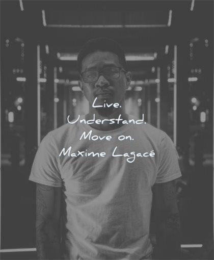 hurt quotes live understand move maxime lagace wisdom man