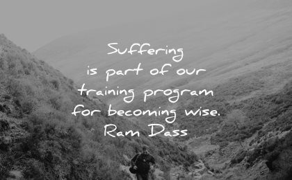 hurt quotes suffering training program becoming wise ram dass wisdom man nature hike