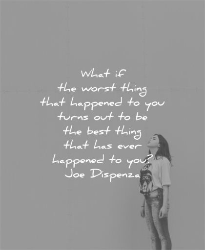 hurt quotes what worst happened turns out best thing that has ever you joe dispenza wisdom