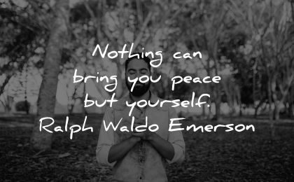 inner peace quotes nothing can bring you peace yourself ralph waldo emerson wisdom man praying nature outdoors