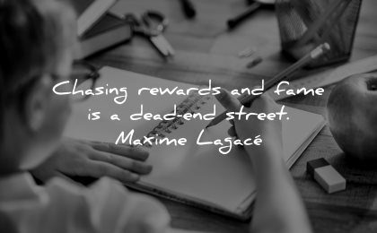 inspirational quotes for kids chasing rewards fame dead end street maxime lagace wisdom girl writing