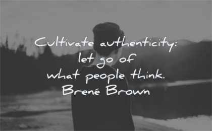 inspirational quotes for kids cultivate authenticity let go what people think brene brown wisdom boy