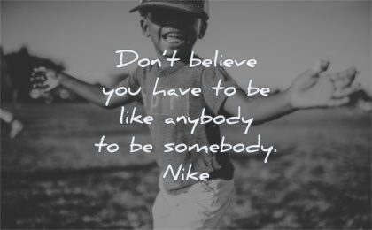 inspirational quotes for kids dont believe you have like anybody somebody nike wisdom black boy smiling playing