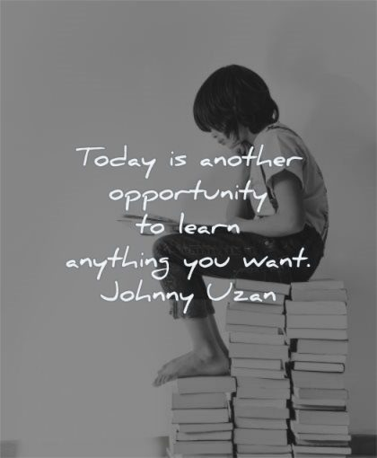 inspirational quotes for kids today another opportunity learn anything you want johnny uzan wisdom boy reading books sitting