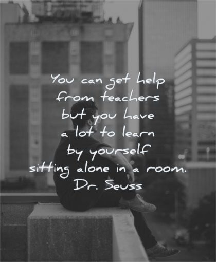 inspirational quotes for kids you can get help from teachers have learn yourself sitting alone room dr seuss wisdom boy