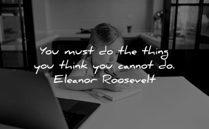 inspirational quotes for kids must do thing think cannot eleanor roosevelt wisdom girl homework