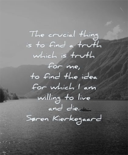 inspirational quotes for men crucial thing find truth which idea willing live die soren kierkegaard wisdom lake mountains