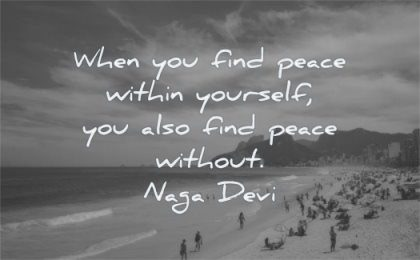 inspirational quotes for men when you find peace within yourself also without naga devi wisdom beach people