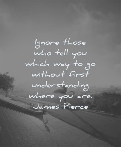 inspirational quotes for teens ignore those who tell you which way without first understanding where are james pierce wisdom sky sun woman training stairs
