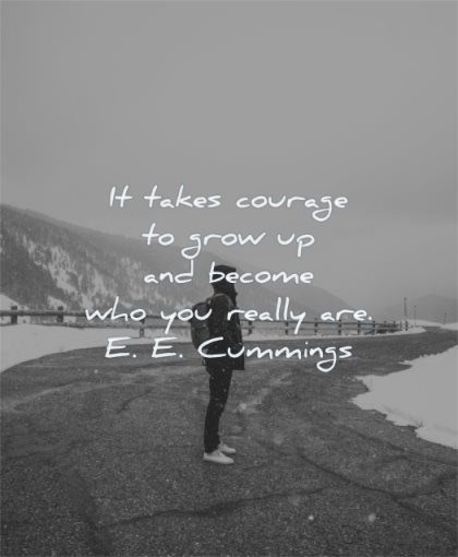 inspirational quotes for teens takes courage grow up become who you really are ee cummings wisdom man standing alone winter