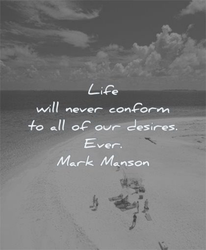 inspirational quotes for teens life will never conform all our desires ever mark manson wisdom beach water sea people