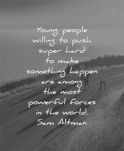 inspirational quotes for teens young people willing push super hard make something happen among most powerful forces world sam altman wisdom road