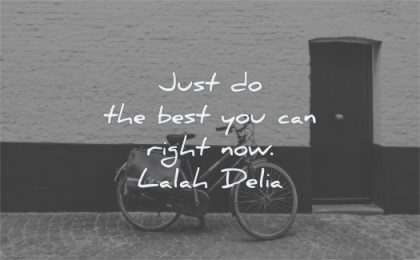 inspirational quotes for women just the best you can right now lalay delia wisdom bicycle street