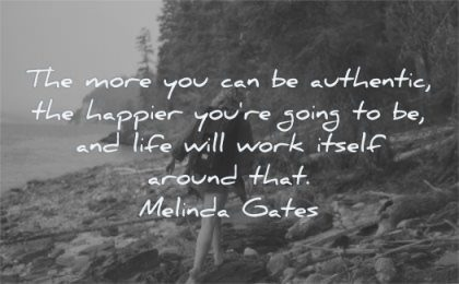 inspirational quotes for women more authentif happier going life will work itself around melinda gates wisdom nature river