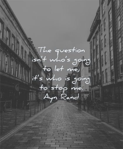 inspirational quotes for women question who going let me stop ayn rand wisdom street