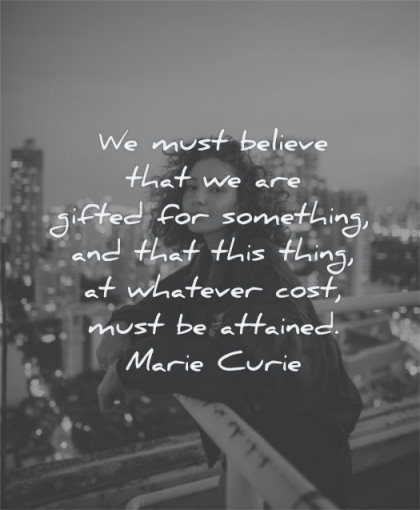 inspirational quotes for women must believe gifted something thing whatever cost must attained marie curie wisdom