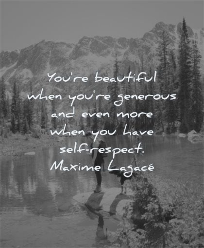 inspirational quotes for women you are beautiful when generous more have self respect maxime lagace wisdom