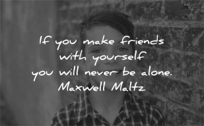 inspirational quotes make friends yourself never alone maxwell maltz wisdom kid smile