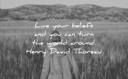 inspirational quotes live your beliefs you can turn world around henry david thoreau wisdom