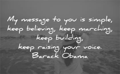 inspirational quotes message simple keep believing marching building raising voice barack obama wisdom woman