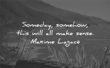inspirational quotes someday somehow will make sense maxime lagace wisdom nature sea