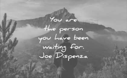 inspirational quotes you are the person have been waiting for joe dispenza wisdom